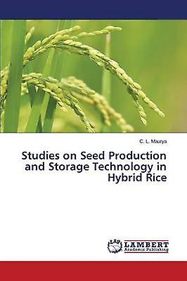 Studies on Seed Production and Storage Technology in Hybrid Rice by Maurya C. L.