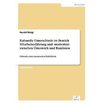 Kulturelle Unterschiede im Bereich Mitarbeiterfhrung und motivación zwischen sterreich und Rumnien de Weigl y Harald