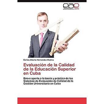 Evaluacin de la Calidad de la Educacin Superior en Cuba by Hernndez Medina Carlos Alberto