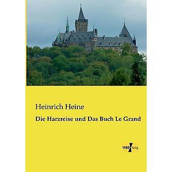 Die Harzreise und Das Buch Le Grand by Heine & Heinrich
