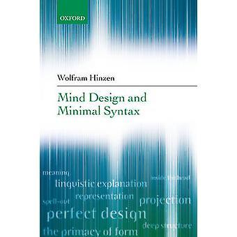 Mind Design and Minimal Syntax by Wolfram Hinzen - 9780199274413 Book