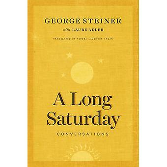 A Long Saturday - Conversations by George Steiner - Laure Adler - Tere