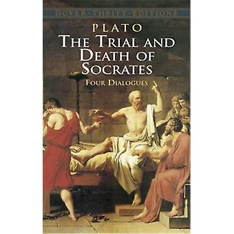 The Trial and Death of Socrates - Four Dialogues (New edition) by Plat