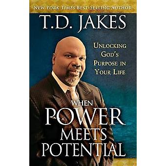 When Power Meets Potential - Unlocking God's Purpose in Your Life by T