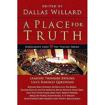 A Place for Truth - Leading Thinkers Explore Life's Hardest Questions