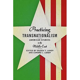 Practicing Transnationalism - American Studies in the Middle East by E