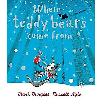 Where Teddy Bears Come from by Mark Burgess - Russell Ayto - 97815614