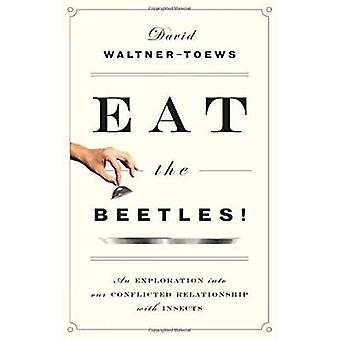 Eat The Beetles! - An Exploration into Our Conflicted Relationship wit