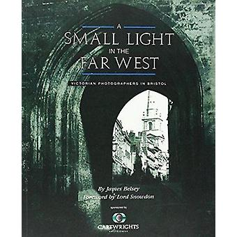 A Small Light in the Far West - Victorian Photographers in Bristol by