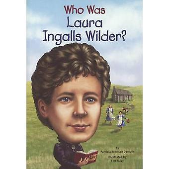 Who Was Laura Ingalls Wilder? by Patricia Brennan Demuth - Tim Foley