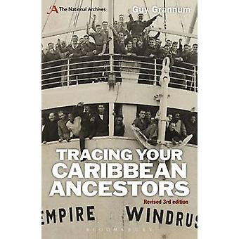 Tracing Your Caribbean Ancestors  A National Archives Guide by Guy Grannum