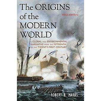 The Origins of the Modern World: A Global and Environmental Narrative from the Fifteenth to the Twenty-First Century (World Social Change) (Paperback) by Marks Robert B.
