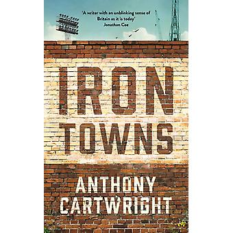 Iron Towns by Cartwright Anthony