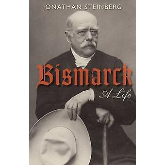 Bismarck - A Life by Jonathan Steinberg - 9780199642427 Book
