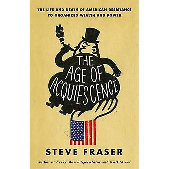 The Age of Acquiescence - The Life and Death of American Resistance to