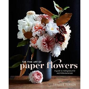 The Fine Art Of Paper Flowers - A Guide to Making Beautiful and Lifeli
