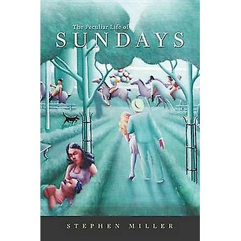 The Peculiar Life of Sundays by Stephen Miller - 9780674031685 Book