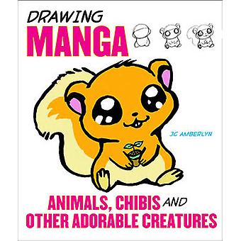 Drawing Manga Animals - Chibis - and Other Adorable Creatures by J. C