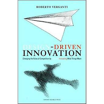 Design-Driven Innovation - Changing the Rules of Competition by Radica