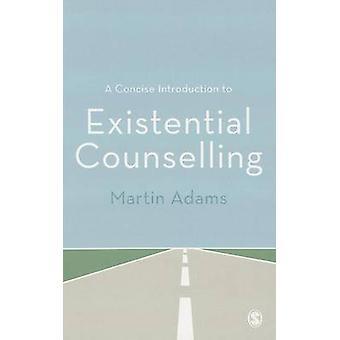 Zwięzłe wprowadzenie do poradnictwo egzystencjalne przez Martin Adams - 9