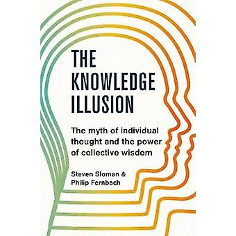 The Knowledge Illusion - The myth of individual thought and the power