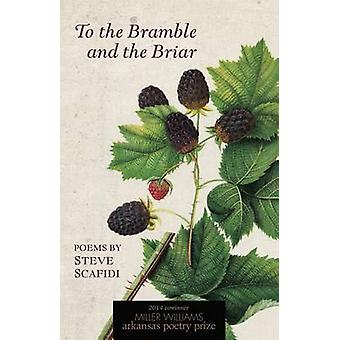 To the Bramble and the Briar - Poems by Steve Scafidi by Steve Scafidi