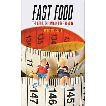 Fast Food - The Good - the Bad and the Hungry by Andrew F. Smith - 978