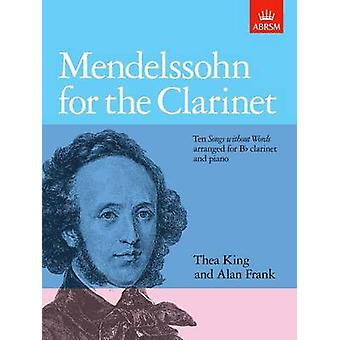 Mendelssohn for the Clarinet - Ten Songs Without Words Arranged for B