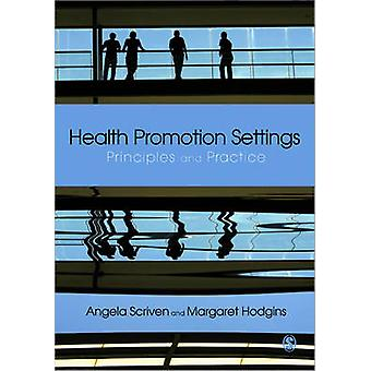 Health Promotion Settings - Principles and Practice by Angela Scriven