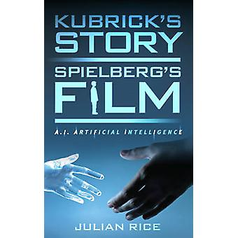 Kubrick's Story - Spielberg's Film - A.I. Artificial Intelligence by J