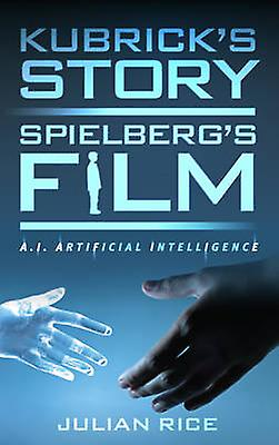 Kubrick&s Story - Spielberg&s Film - A.I. Artificial Intelligence by J