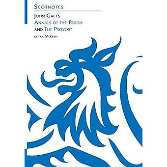 John Galt's Annals of the Parish and The Provost - (Scotnotes Study Gu