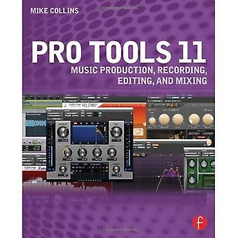 Pro Tools 11: Production musicale, enregistrement, montage et mixage