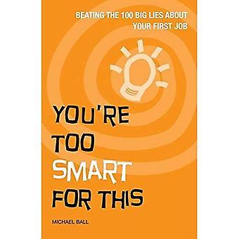 Du är för Smart för detta: slå de 100 stora lögnerna om ditt första jobb