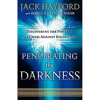 Penetrating the Darkness: Keys to Ignite Faith, Boldness and Breakthrough
