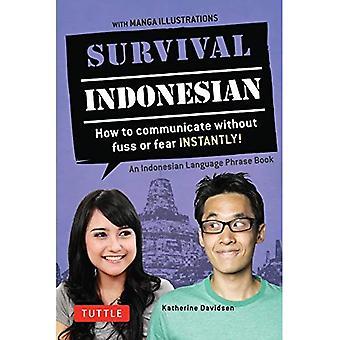 Overleving Indonesisch: Een Indonesisch Phrasebook: hoe te communiceren zonder gedoe of angst direct!