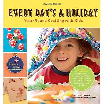 Every Day's a Holiday: Year-Round Crafting with Kids