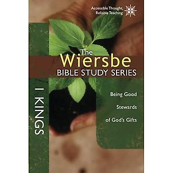 The Wiersbe Bible Study Series: 1 Kings: Being Good Stewards of God's Gifts