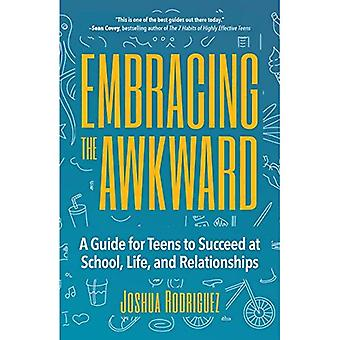 Embracing the Awkward: A Guide for Teens to Succeed� at School, Life and Relationships
