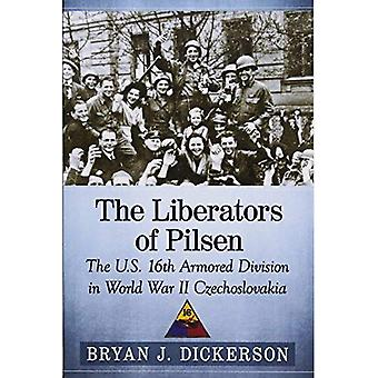 The Liberators of Pilsen: The U.S. 16th Armored Division in World War II Czechoslovakia