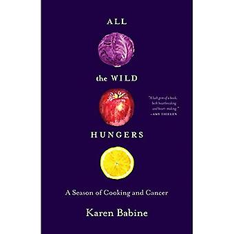 All the Wild Hungers: A Season of Cooking and Cancer