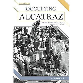 Bezetten Alcatraz: indiaanse activisten eisen wijzigen (verborgen helden)