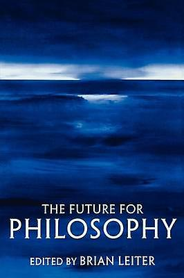 The Future for Philosophy by Leiter & Brian
