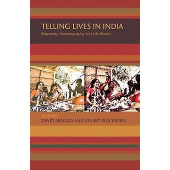 Telling Lives in India Biography Autobiography and Life History by Arnold & David