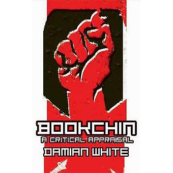 Bookchin A Critical Appraisal by White & Damian F.