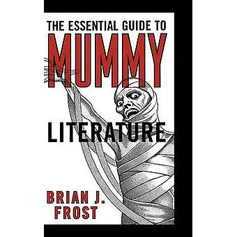 Essential Guide to Mummy Literature by Frost & Brian J.