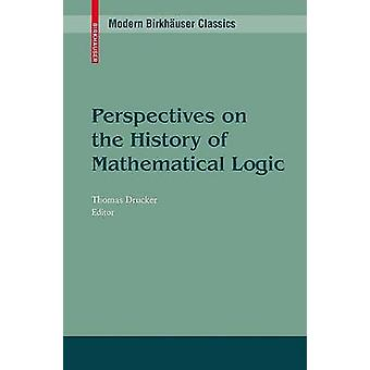 Perspectives on the History of Mathematical Logic by Drucker & Thomas