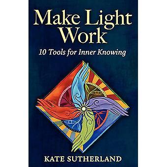 Licht werk 10 Tools om het innerlijk weten door Sutherland & Kate R.