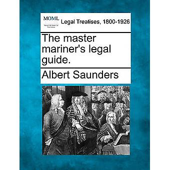 The master mariners legal guide. by Saunders & Albert