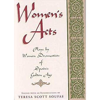 Womens Acts Plays by Women Dramatists of Spains Golden Age by Soufas & Teresa Scott